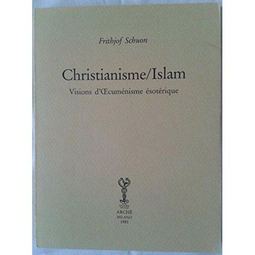 CHRISTIANISME/ISLAM : VISIONS D'OECUMENISME ESOTERIQUE