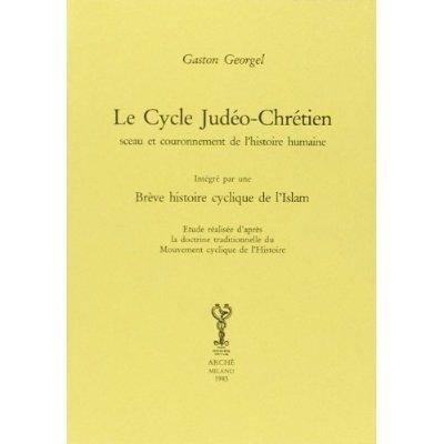 LE CYCLE JUDEO-CHRETIEN : SCEAU ET COURONNEMENT DE L'HISTOIRE HUMAINE. HISTOIRE CYCLIQUE DE L'ISLAM