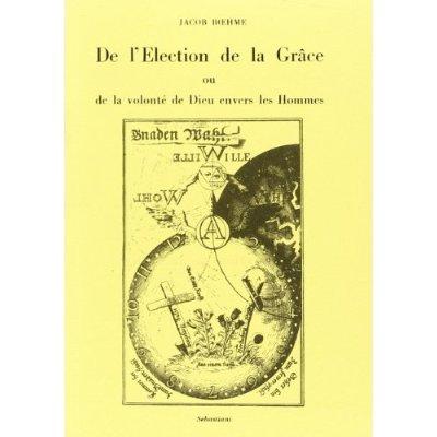 DE L'ELECTION DE LA GRACE OU DE LA VOLONTE DE DIEU ENVERS LES HOMMES