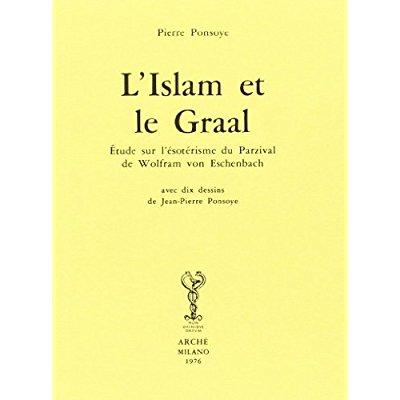 L'ISLAM ET LE GRAAL. ETUDE SUR L'ESOTERISME DU PARZIVAL DE WOLFRAM VON ESCHENBACH