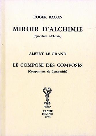 MIROIR D'ALCHIMIE (SPECULUM ALCHIMIE). LE COMPOSE DES COMPOSE (COMPOSITUM DE COMPOSITIS)