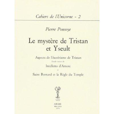 MYSTERE DE TRISTAN ET YSEULT : ESOTERISME TRISTAN. INTELLETTO D'AMORE. ST BERNARD ET LA REGLE TEMPLE