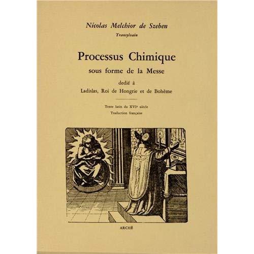 PROCESSUS CHIMIQUE SOUS FORME DE LA MESSE : DEDIE A LADISLAS, ROI DE HONGRIE ET DE BOHEME