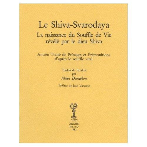 LE SHIVA-SVARODAYA : LA NAISSANCE DU SOUFFLE DE VIE REVELE PAR LE DIEU SHIVA : TRAITE DE PRESAGES