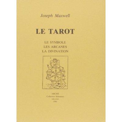LE TAROT : LE SYMBOLE, LES ARCANES, LA DIVINATION