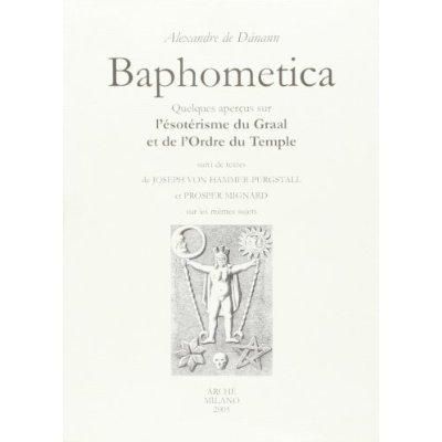 BAPHOMETICA : QUELQUES APERCUS SUR L'ESOTERISME DU GRAAL ET DE L'ORDRE DU TEMPLE