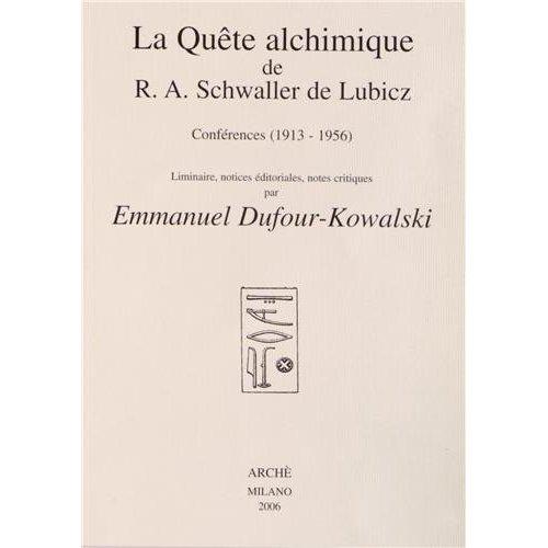 LA QUETE ALCHIMIQUE DE R. A. SCHWALLER DE LUBICZ : CONFERENCES (1913-1956). EDITION DUFOUR-KOWALSKI