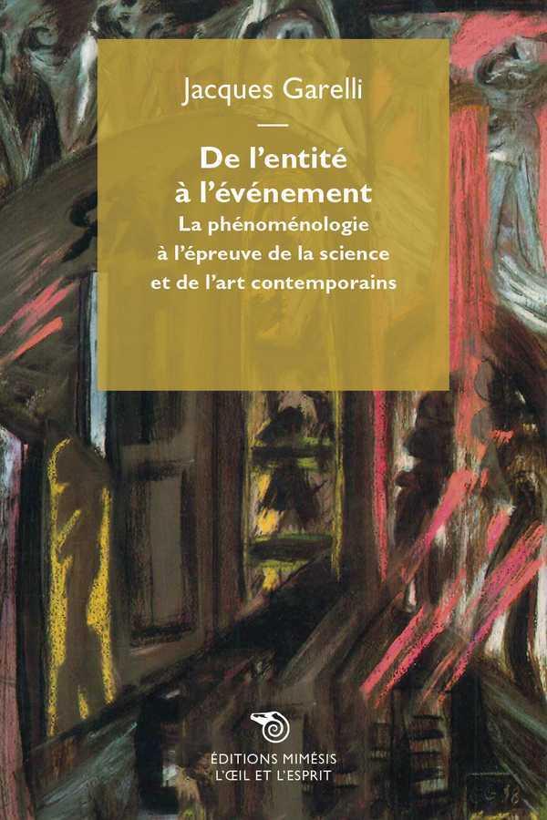 DE L ENTITE A L EVENEMENT LA PHENOMENOLOGIE A L EPREUVE DE LA SCIENCE ET DE L ART CONTEMPORAINS