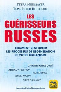 LES GUERISSEURS RUSSES - COMMENT RENFORCER LES PROCESSUS DE REGENERATION DE VOTRE ORGANISME
