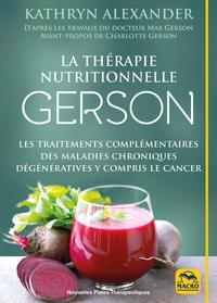 LA THERAPIE NUTRITIONNELLE GERSON - LES TRAITEMENTS COMPLEMENTAIRES DES MALADIES CHRONIQUES DEGENERA