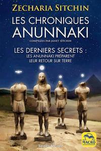 LES CHRONIQUES ANUNNAKI - LES DERNIERS SECRETS  LES ANUNNAKI PREPARENT LEUR RETOUR SUR TERRE