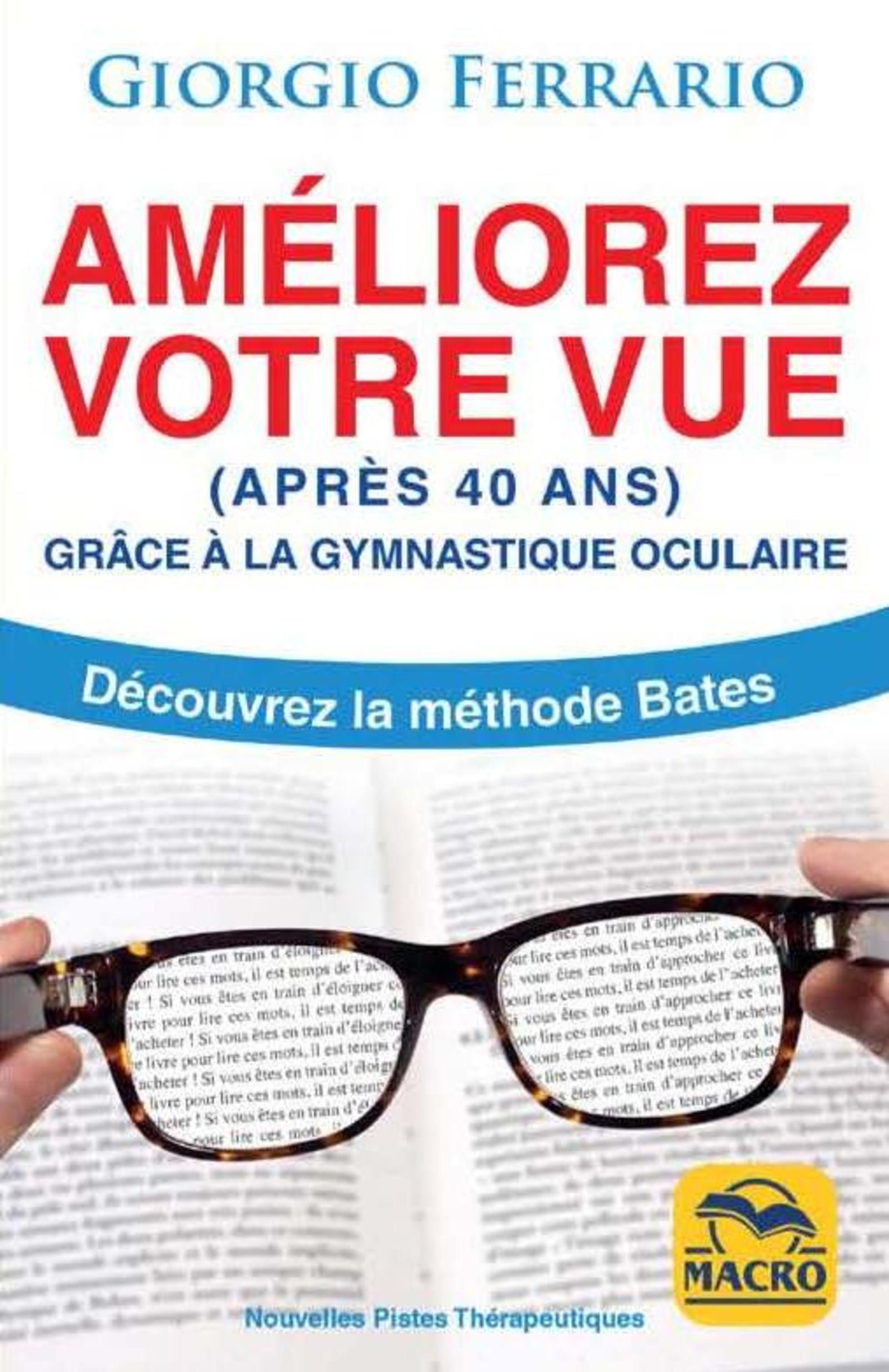 AMELIOREZ VOTRE VUE (APRES 40 ANS) - GRACE A LA GYMNASTIQUE OCULAIRE. DECOUVREZ LA METHODE BATES
