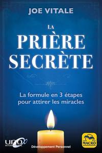 LA PRIERE SECRETE - LA FORMULE EN 3 ETAPES POUR ATTIRER LES MIRACLES