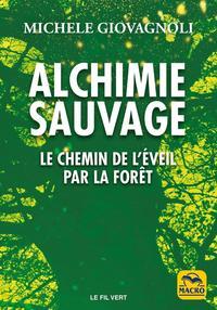 ALCHIMIE SAUVAGE - LE CHEMIN DE L EVEIL PAR LA FORET