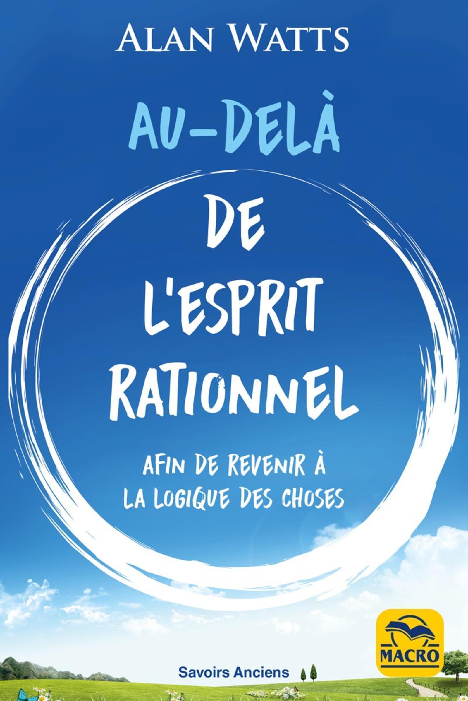 AU DELA DE L ESPRIT RATIONNEL - AFIN DE REVENIR A LA LOGIQUE DES CHOSES