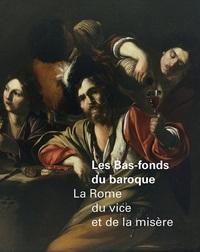 BAS-FONDS DU BAROQUE LA ROME DU VICE ET DE LA MISERE