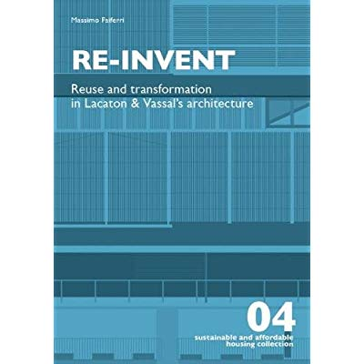 RE-INVENT REUSE AND TRANSFORMATION IN LACATON & VASSAL'S ARCHITECTURE /ANGLAIS