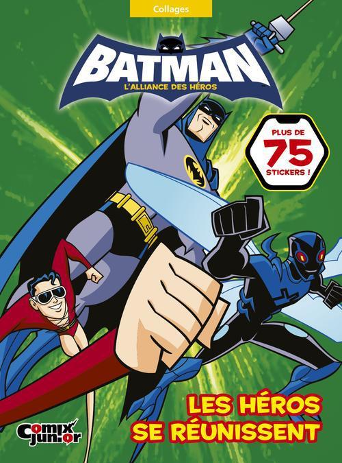 BATMAN : L'ALLIANCE DES HEROS - LES HEROS SE REUNISSENT