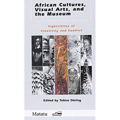 AFRICAN CULTURES, VISUAL ARTS, AND THE MUSEUM. SIGHTS/SITES OF CREATIVITY AND CONFLICT