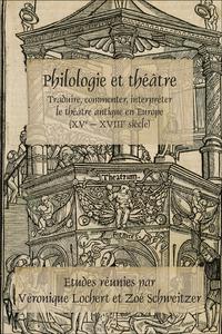 PHILOLOGIE ET THEATRE. TRADUIRE, COMMENTER, INTERPRETER LE THEATRE ANTIQUE EN EUROPE (XVE - XVIIIE)