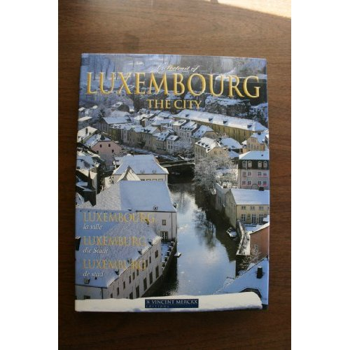 A PORTRAIT OF LUXEMBOURG, THE CITY / LUXEMBOURG, LA VILLE / LUXEMBURG, DIE STADT