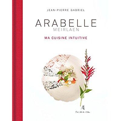 ARABELLE MEIRLAEN, MA CUISINE INTUITIVE
