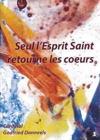 LIVRET - SEUL L'ESPRIT SAINT RETOURNE LES COEURS