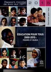 EDUCATION POUR TOUS 2000-2015 - PROGRES ET ENJEUX