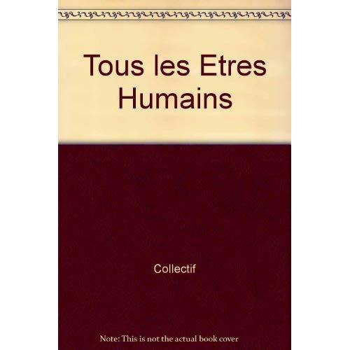TOUS LES ETRES HUMAINS