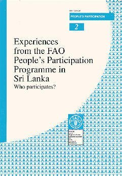 EXPERIENCES FROM THE FAO PEOPLE'S PARTICIPATION PROGRAMME IN SRI LANKA WHO PARTICIPATES PEOPLE'S PAR