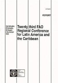 TWENTY THIRD FAO REGIONAL CONFERENCE FORLATIN AMERICA AND THE CARIBBEAN SAN SALVADOR EL SALVADOR 29