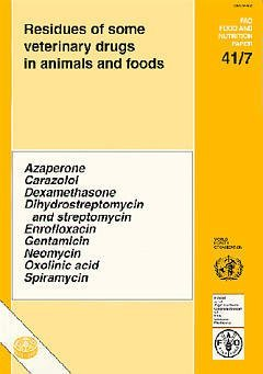 RESIDUES OF SOMME VETERINARY DRUGS IN ANIMALS AND FOODS FAO FOOD AND NUTRITION PAPER 41 7