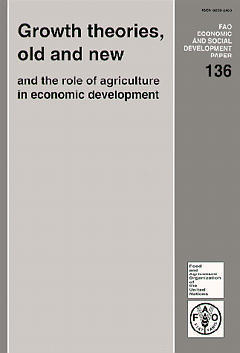 GROWTH THEORIES OLD AND NEW AND THE ROLE OF AGRICULTURE IN ECONOMIC DEVELOPMENT FAO ECONOMIC SOCIAL