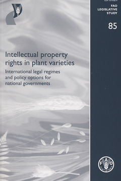 INTELLECTUAL PROPERTY RIGHTS IN PLANT VARIETIES. INTERNATIONAL LEGAL REGIMES AND POLICY OPTIONS FOR