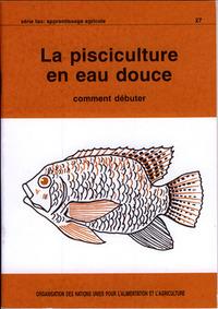 LA PISCICULTURE EN EAU DOUCE : COMMENT DEBUTER (APPRENTISSAGE AGRICOLE N. 27)