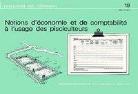 NOTIONS D'ECONOMIE ET DE COMPTABILITE A L'USAGE DES PISCICULTEURS COLLECTION FAO FORMATION N 19