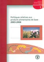 POLITIQUES RELATIVES AUX PRODUITS ALIMENTAIRES DE BASE 2003-2004. (ETUDES FAO : POLITIQUES CONCERNAN