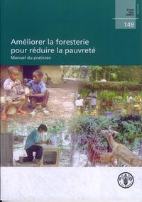 AMELIORER LA FORESTERIE POUR REDUIRE LA PAUVRETE MANUEL DU PRATICIEN ETUDE FAO FORETS N  149