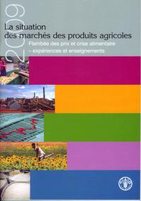 LA SITUATION DES MARCHES DE PRODUITS AGRICOLES 2009. FLAMBEE DES PRIX ET CRISE ALIMENTAIRE: EXPERIEN