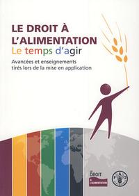 LE DROIT A L'ALIMENTATION - LE TEMPS D'AGIR AVANCEES ET ENSEIGNEMENTS TIRES LORS DE LA MISE EN APPLI
