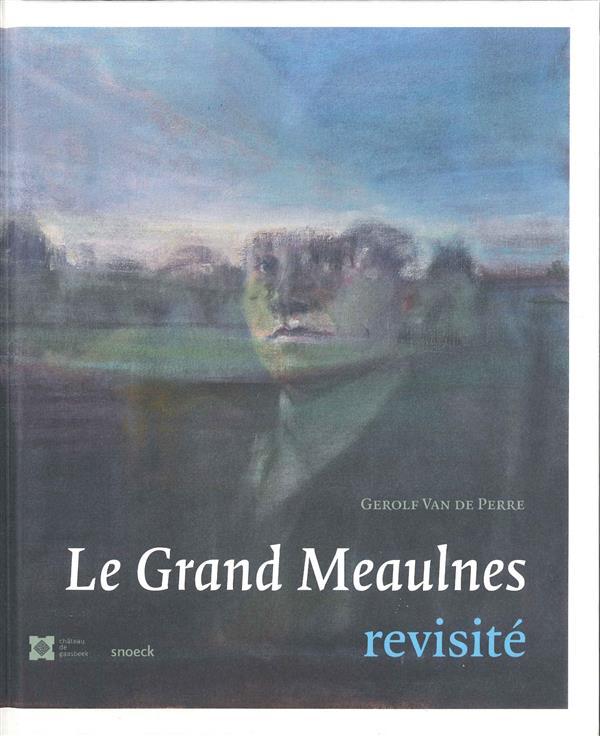 """""""LE GRAND MEAULNES"""" REVISITE"""