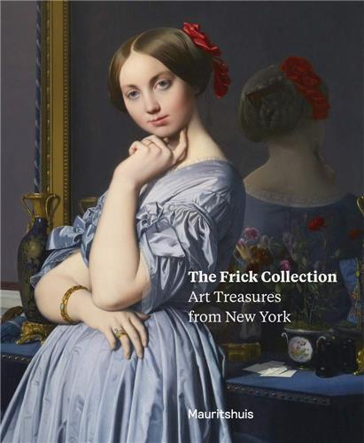 THE FRICK COLLECTION ART TREASURES FROM NEW YORK /ANGLAIS