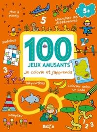 100 JEUX AMUSANTS JE COLORIE ET J'APPRENDS
