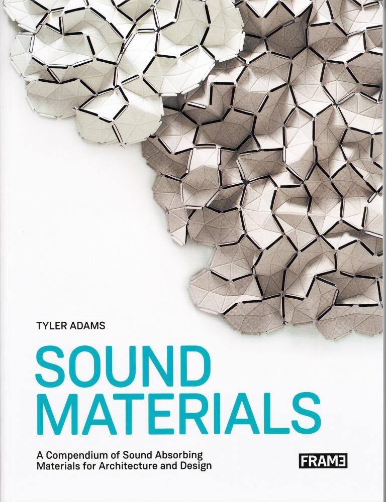 SOUND MATERIALS INNOVATIVE SOUND-ABSORBING MATERIALS FOR ARCHITECTURE AND DESIGN /ANGLAIS