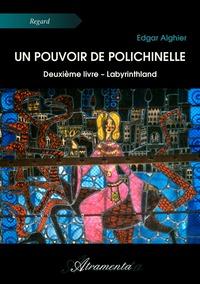 UN POUVOIR DE POLICHINELLE - DEUXIEME LIVRE - LABYRINTHLAND