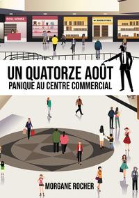 UN QUATORZE AOUT : PANIQUE AU CENTRE COMMERCIAL !