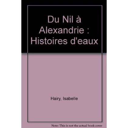 DU NIL A ALEXANDRIE, HISTOIRES D'EAUX CATALOGUE D'EXPOSITION, MUSEE DE TESSE (LE MANS-SARTHE)