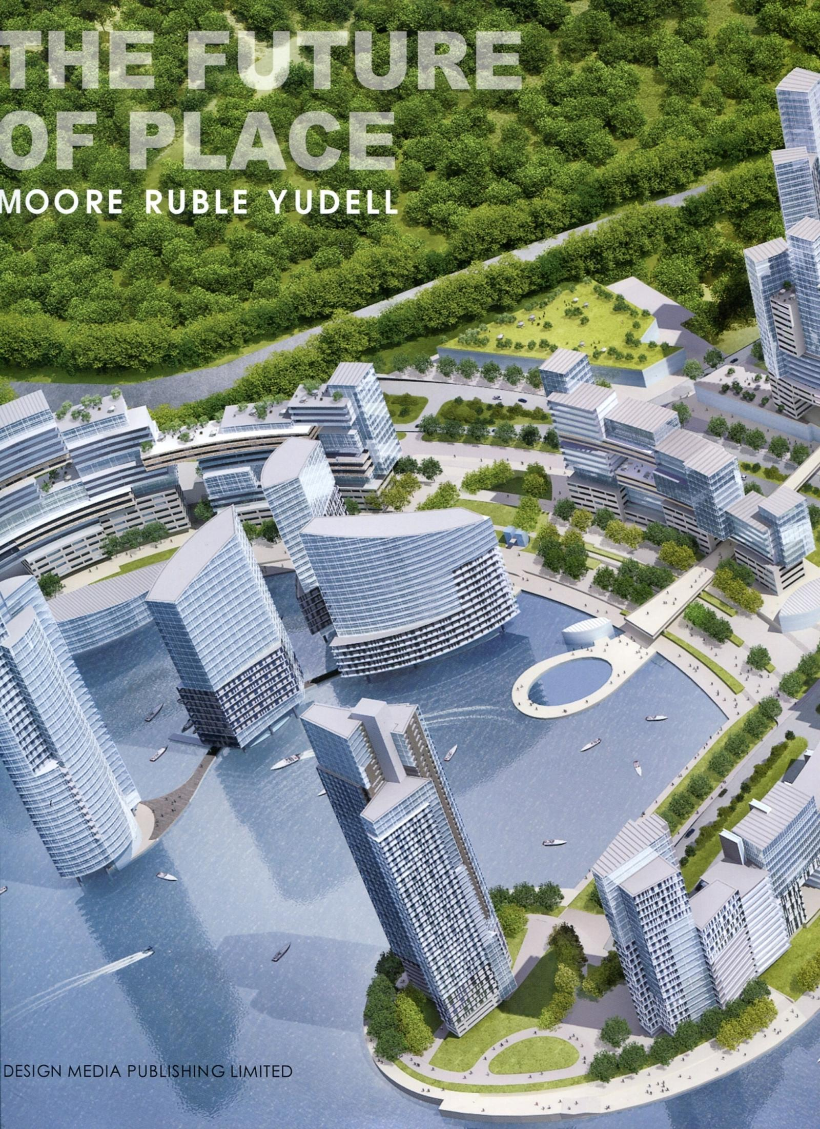 THE FUTURE OF PLACE. MOORE RUBLE YUDELL - MOORE RUBLE YUDELL.