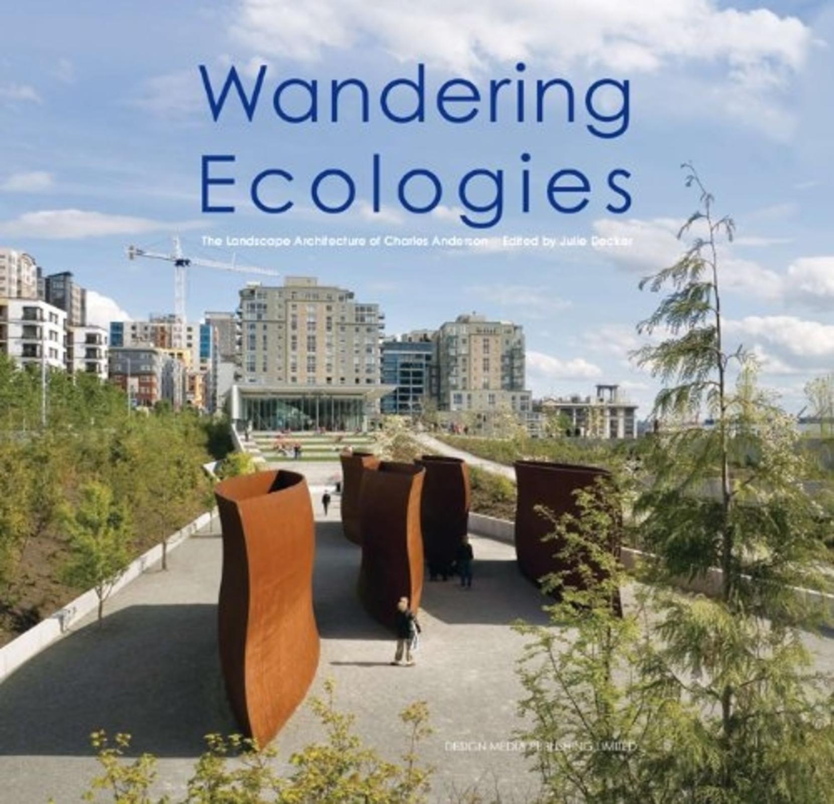 WANDERING ECOLOGIES. A PLANTSMAN'S JOURNEY. THE LANDSCAPE ARCHITECTURE OF CHARLE - A PLANTSMAN'S JOU