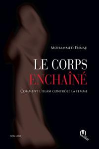 CORPS ENCHAINE, (LE) : COMMENT L'ISLAM CONTROLE LA FEMME